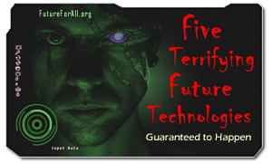 Top five terrifying future technologies. Scary future scenarios.